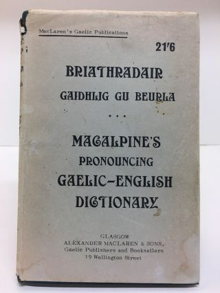 A PRONOUNCING GAELIC-ENGLISH DICTIONARY. Neil Macalpine