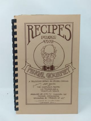 RECIPES FROM THE FRUGAL GOURMET : A TELEVISION SERIES ON FRUGAL COOKING; Featuring Jeff Smith of...