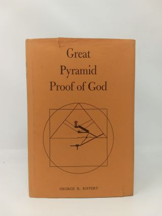 GREAT PYRAMID PROOF OF GOD. George R. Riffert.