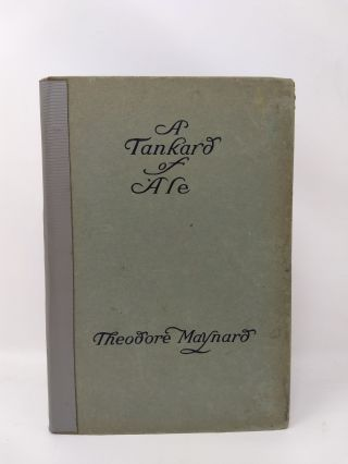 A TANKARD OF ALE : AN ANTHOLOGY OF DRINKING SONGS. Theodore Maynard