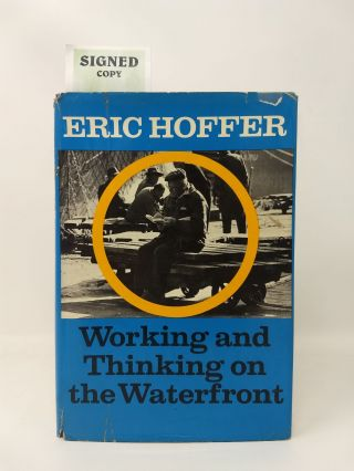 WORKING AND THINKING ON THE WATERFRONT : A JOURNAL: JUNE 1958 – MAY 1959 (SIGNED). Eric Hoffer