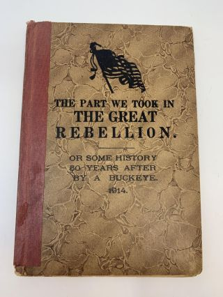THE PART WE TOOK IN THE GREAT REBELLION, OR SOME FIFTY YEARS AFTER BY A BUCKEYE. Charles R. Green