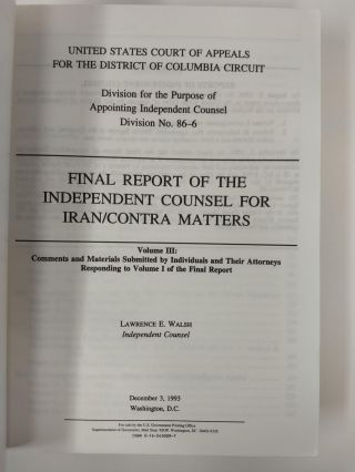 FINAL REPORT OF THE INDEPENDENT COUNSEL FOR IRAN/CONTRA MATTERS: VOLUME III: COMMENTS AND MATERIALS SUBMITTED BY INDIVIDUALS AND THEIR ATTORNEYS RESPONDING TO VOLUME I OF THE FINAL REPORT