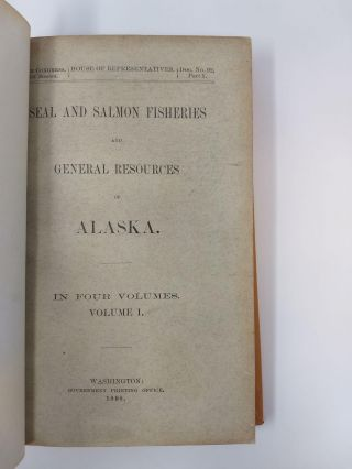 SEAL AND SALMON FISHERIES AND GENERAL RESOURCES OF ALASKA (FOUR VOLUMES)