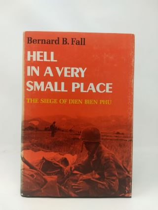 HELL IN A VERY SMALL PLACE : THE SIEGE OF DIEN BIEN PHU. Bernard B. Fall