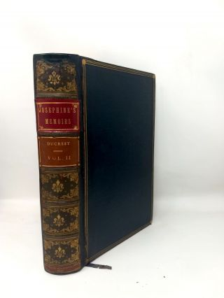 MEMOIRS OF THE EMPRESS JOSEPHINE WITH ANECDOTES OF THE COURTS OF NAVARRE AND MALMAISON (TWO VOLUMES, COMPLETE); (EDITION LIMITED TO 500 COPIES, AND EXTRA-ILLUSTRATED)