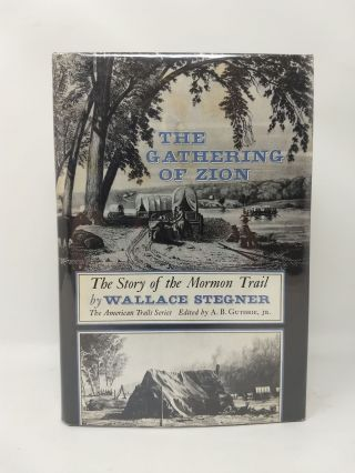THE GATHERING OF ZION : THE STORY OF THE MORMON TRAIL. Wallace Stegner