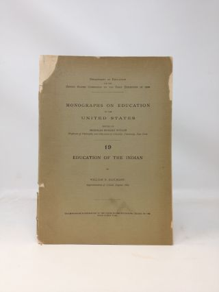 EDUCATION OF THE INDIAN -- NUMBER 19 OF MONOGRAPHS ON EDUCATION IN THE UNITED STATES [EDITED BY...