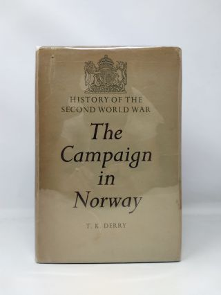 THE CAMPAIGN IN NORWAY; History of the Second World War : United Kingdom Military Series. T. K....