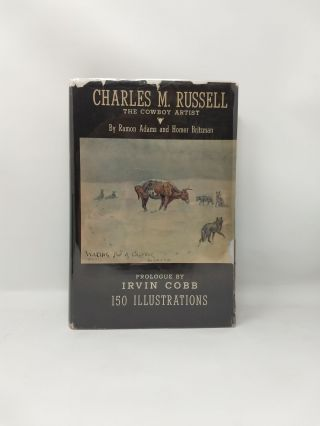 CHARLES M. RUSSELL THE COWBOY ARTIST : A BIOGRAPHY; (Prologue by Irvin Cobb). Ramon F. Adams, Homer Britzman.