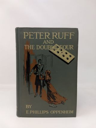 PETER RUFF AND THE DOUBLE FOUR. E. Phillips Oppenheim