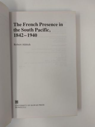 THE FRENCH PRESENCE IN THE SOUTH PACIFIC : 1842 - 1940