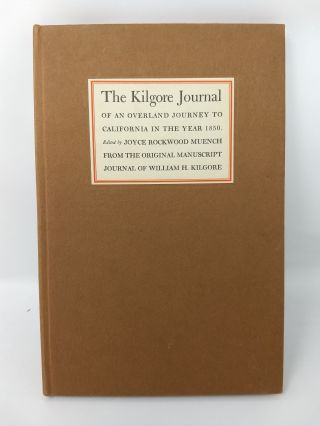 THE KILGORE JOURNAL OF AN OVERLAND JOURNEY TO CALIFORNIA IN THE YEAR 1850. EDITED BY JOYCE...