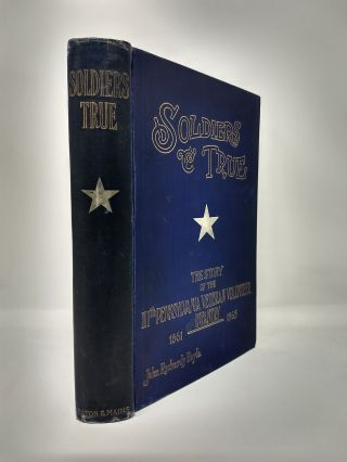 SOLDIERS TRUE; The Story of The One Hundred and Eleventh Regiment Pennsylvania Veteran Volunteers, and of its Campaigns in The War for The Union 1861-1865. John Richards Boyle.