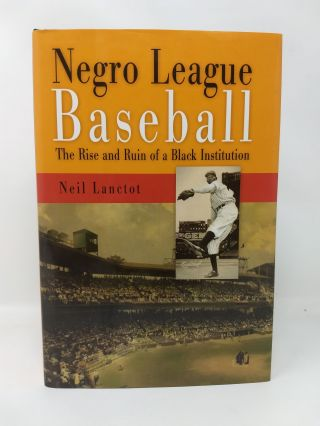 NEGRO LEAGUE BASEBALL : THE RISE AND RUIN OF A BLACK INSTITUTION. Neil Lanctot