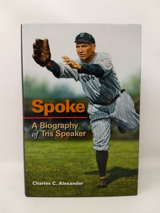 SPOKE : A BIOGRAPHY OF TRIS SPEAKER. Charles C. Alexander