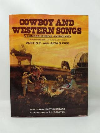 COWBOY AND WESTERN SONGS : A COMPREHENSIVE ANTHOLOGY. Austin E. Fife, Alta S. Fife, Mary Jo Schwab