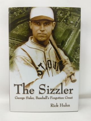 THE SIZZLER : GEORGE SISLER, BASEBALL'S FORGOTTEN GREAT. Rick Huhn