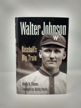 WALTER JOHNSON : BASEBALL'S BIG TRAIN [SIGNED COPY]. Henry W. Thomas