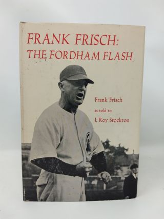 FRANK FRISCH : THE FORDHAM FLASH. Frank Frisch, as told to J. Roy Stockton