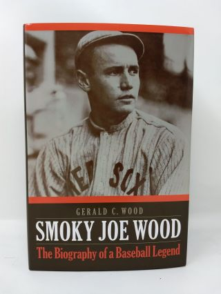 SMOKY JOE WOOD : THE BIOGRAPHY OF A BASEBALL LEGEND. Gerald C. Wood