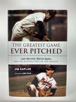 THE GREATEST GAME EVER PITCHED : JUAN MARICHAL, WARREN SPAHN, AND THE PITCHING DUEL OF THE...