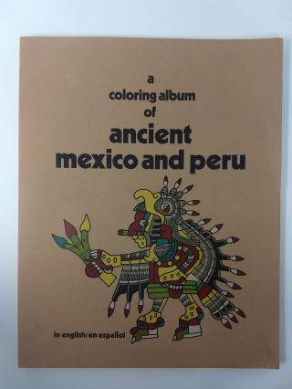 A COLORING ALBUM OF ANCIENT MEXICO AND PERU; (In English / En Espanol). Karen Olsen Bruhns, Tom Weller, Inez Gomez.