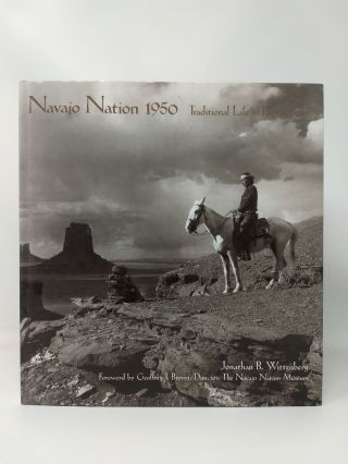 NAVAJO NATION 1950: TRADITIONAL LIFE IN PHOTOGRAPHS. Jonathan B. Wittenberg.