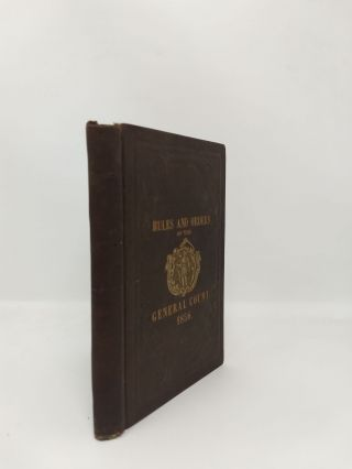 RULES AND ORDERS OF THE GENERAL COURT OF THE COMMONWEALTH OF MASSACHUSETTS. 1856