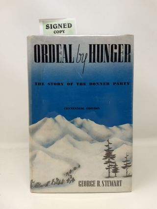 ORDEAL BY HUNGER : THE STORY OF THE DONNER PARTY (SIGNED). George R. Stewart