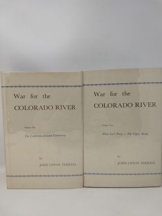 WAR FOR THE COLORADO RIVER (2 VOLUMES), VOLUME 1: THE CALIFORNIA-ARIZON CONTROVERSY. VOLUME 2 ABOVE LEE'S FERRY - THE UPPER BASIN