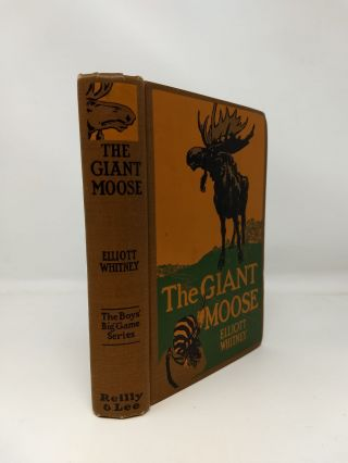 THE GIANT MOOSE; (THE BOYS' BIG GAME SERIES. Elliott Whitney