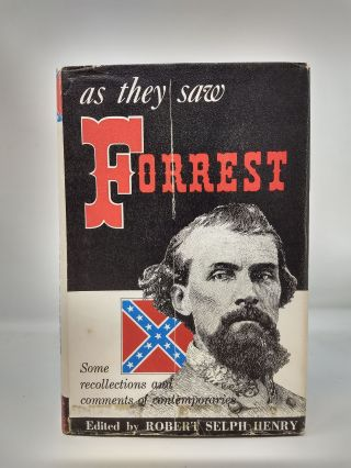 AS THEY SAW FORREST : SOME RECOLLECTIONS AND COMMENTS OF CONTEMPORARIES. Robert Selph Henry.