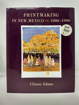 PRINTMAKING IN NEW MEXICO 1880-1990. Clinton Adams