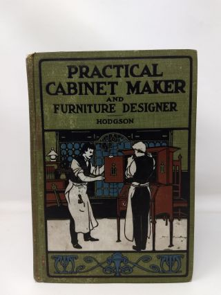 THE PRACTICAL CABINET MAKER AND FURNITURE DESIGNER'S ASSISTANT : WITH ESSAYS ON HISTORY OF...