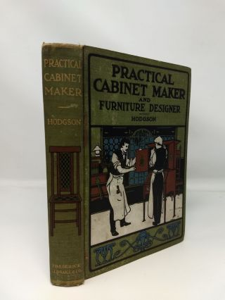 THE PRACTICAL CABINET MAKER AND FURNITURE DESIGNER'S ASSISTANT : WITH ESSAYS ON HISTORY OF FURNITURE, TASTE IN DESIGN, COLOR AND MATERIALS, WITH FULL EXPLANATION OF THE CANONS OF GOOD TASTE IN FURNITURE; Together with Many Practical Directions for Making Cabinet Work Generally, and a Number of Pieces of Furniture in Particular, along with Hundreds of Recipes for Finishing, Staining, Varnishing, Polishing and Gilding all kinds of Cabinet Work