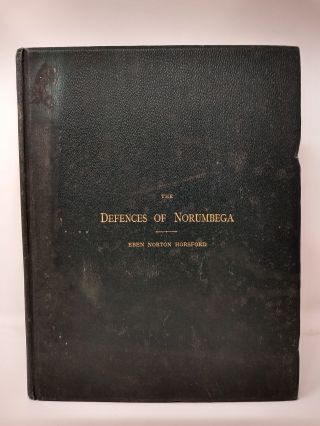 THE DEFENCES OF NORUMBEGA AND A REVIEW OF THE RECONNAISSANCES OF COL. T.W. HIGGINSON, PROFESSOR...