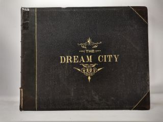 THE DREAM CITY : A PORTFOLIO OF PHOTOGRAPHIC VIEWS OF THE COLUMBIAN EXPOSITION; COMPRISING ITS...