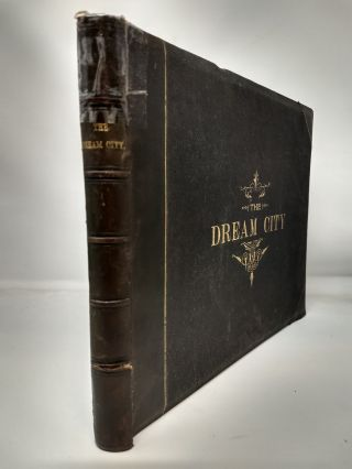 THE DREAM CITY : A PORTFOLIO OF PHOTOGRAPHIC VIEWS OF THE COLUMBIAN EXPOSTION; COMPRISING ITS MARVELOUS ARCHITECTURAL, SCULPTURAL, ARTISTIC, MECHANICAL, AGRIGULTURAL, INDUSTRIAL, ARCHEOLOGICAL, ETHNOLOGICAL, HISTORICAL AND SCENIC ATTRACTIONS; ALSO PRESENTING AND DESCRIBING THE MAGNIFICENT VISTAS, WATER-WAYS, NATURAL SCENERY AND LANDSCAPE EFFECTS...