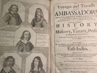 THE VOYAGES AND TRAVELS OF THE AMBASSADORS SENT BY FREDERICK DUKE OF HOLSTEIN TO THE GREAT DUKE OF MUSCOVY, AND THE KING OF PERSIA BEGUN IN THE YEAR MDCXXXIII AND FINISH'D IN MDCXXXIX CONTAINING A COMPLETE HISTORY OF MUSCOVY, TARTARY, PERSIA AND OTHER ADJACENT COUNTRIES WITH SEVERAL PUBLICK TRANSACTIONS REACHING NEAR THE PRESENT TIMES; IN VII BOOKS; Whereto are Added the TRAVELS OF JOHN ALBERT DE MANDELSLO (A Gentleman belonging to the Embassay) from PERSIA, into the EAST-INDIES, Containing a particular Description of INDOSTHAN, the MOGHUL's Empire, the ORIENTAL ISLANDS, JAPAN, CHINA, &c. and the Revolutions which Happened in those Countries, within these Few Years in III Books