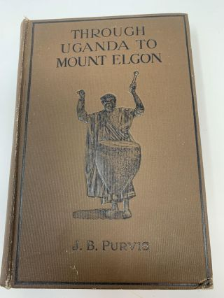 THROUGH UGANDA TO MOUNT ELGON. J. B. Purvis