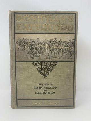 DONIPHAN'S EXPEDITION AND THE CONQUEST OF NEW MEXICO AND CALIFORNIA. William Elsey Connelley