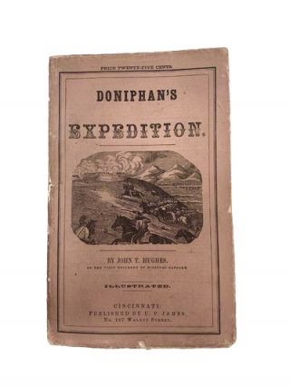 DONIPHAN'S EXPEDITION : CONTAINING AN ACCOUNT OF THE CONQUEST OF NEW MEXICO; GENERAL KEARNEY'S...