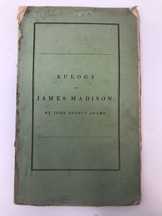 AN EULOGY ON THE LIFE AND CHARACTER OF JAMES MADISON, FOURTH PRESIDENT OF THE UNITED STATES;...