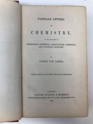 FAMILIAR LETTERS ON CHEMISTRY, IN ITS RELATIONS TO PHYSIOLOGY, DIETETICS, AGRICULTURE, COMMERCE, & POLITICAL ECONOMY; Familiar Letters on Chemistry, in its relations to Physiology, Dietetics, Agriculture, Commerce, & Political Economy