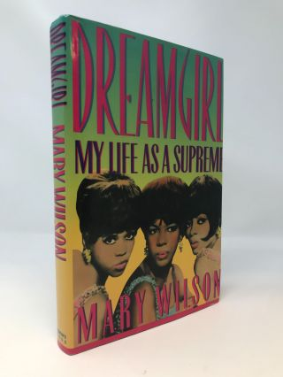 DREAMGIRL : MY LIFE AS A SUPREME (SIGNED COPY). Mary Wilson