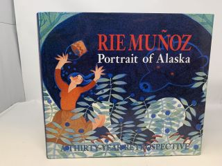 RIE MUNOZ : PORTRAIT OF ALASKA. A THIRTY-YEAR RETROSPECTIVE OF SERIGRAPHS, LITHOGRAPHS, POSTERS,...