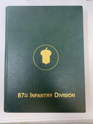 AN HISTORICAL AND PICTORIAL RECORD OF THE 87TH INFANTRY DIVISION IN WORLD WAR II. 1942-1945. 87TH...