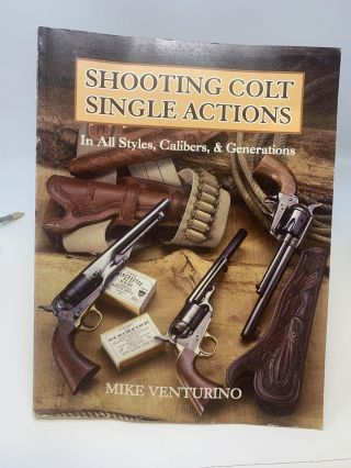 SHOOTING COLT SINGLE ACTIONS IN ALL STYLES, CALIBERS, & GENERATIONS. Mike Venturino