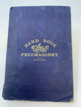 HAND BOOK OF FREEMASONRY; Containing a thorough Exposition of all the Signs, Grips, Pass-words...